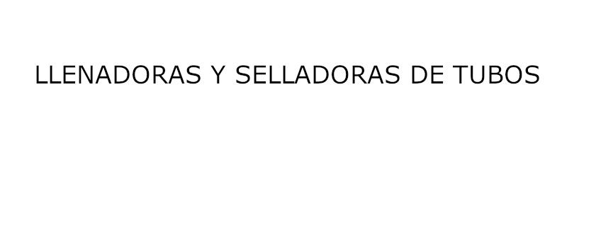LLENADORAS Y SELLADORAS DE TUBOS